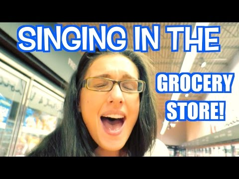 singing in the grocery store